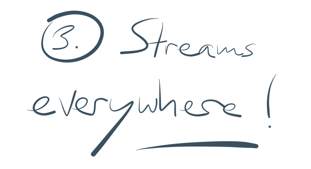 Reason 3: Streams everywhere